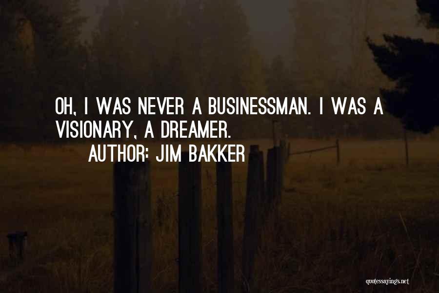 Businessman Quotes By Jim Bakker