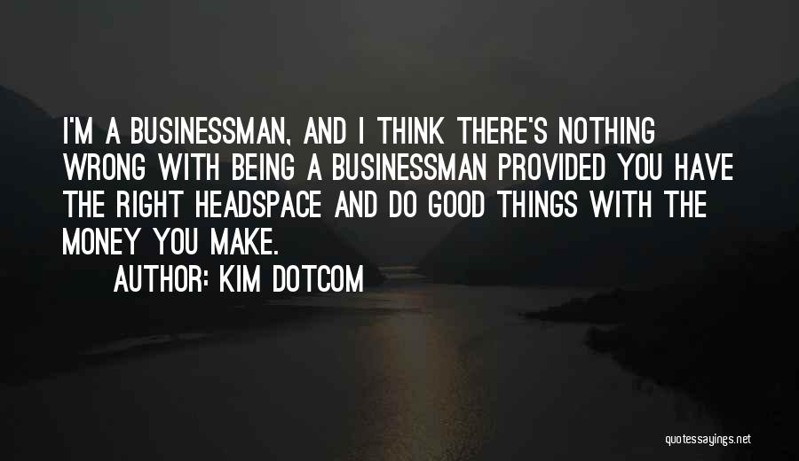 Businessman Quotes By Kim Dotcom