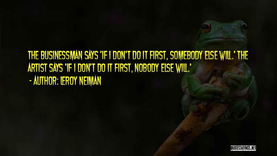 Businessman Quotes By LeRoy Neiman