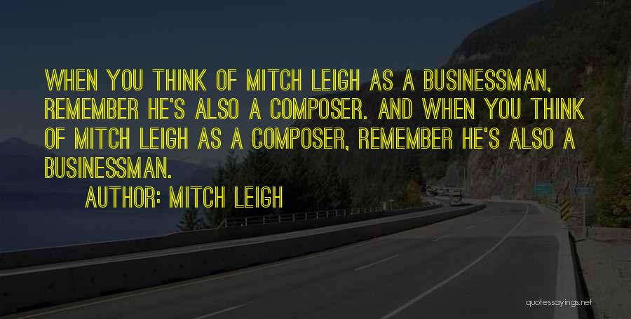 Businessman Quotes By Mitch Leigh
