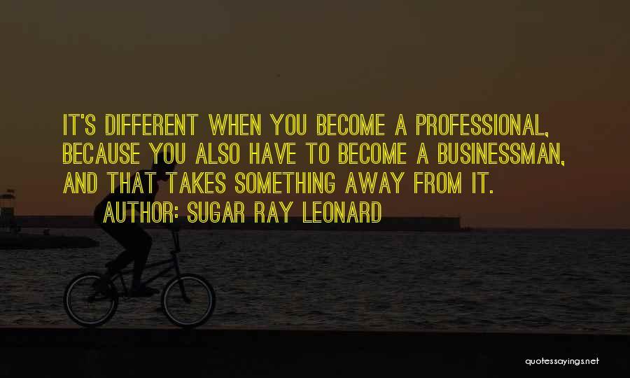Businessman Quotes By Sugar Ray Leonard