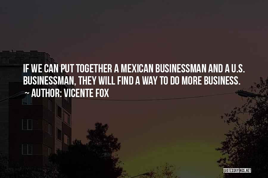 Businessman Quotes By Vicente Fox
