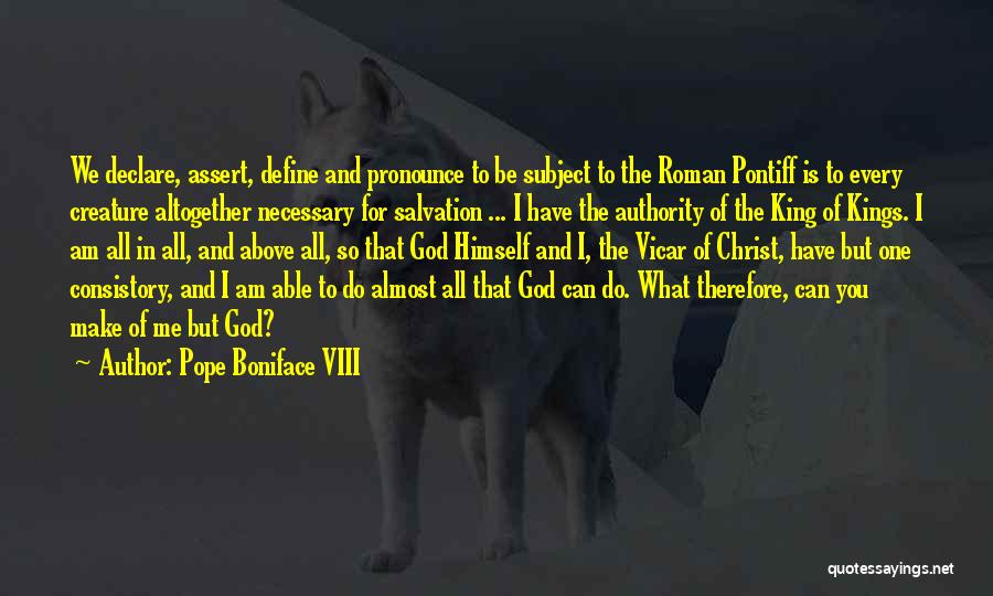 But God Quotes By Pope Boniface VIII