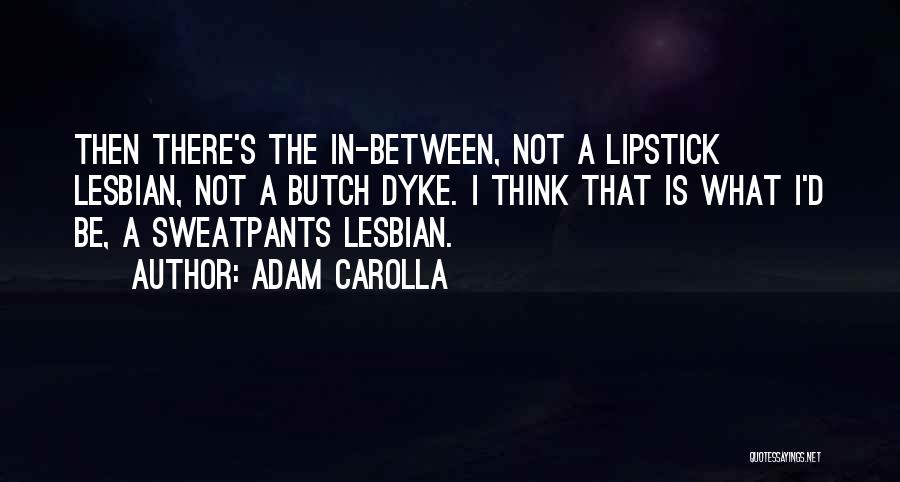 Butch O'neal Quotes By Adam Carolla
