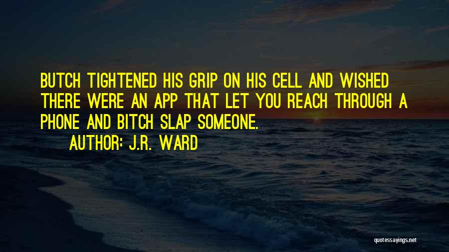 Butch O'neal Quotes By J.R. Ward