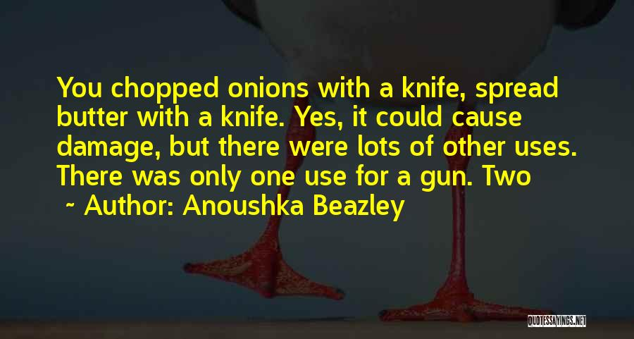 Butter Knife Quotes By Anoushka Beazley