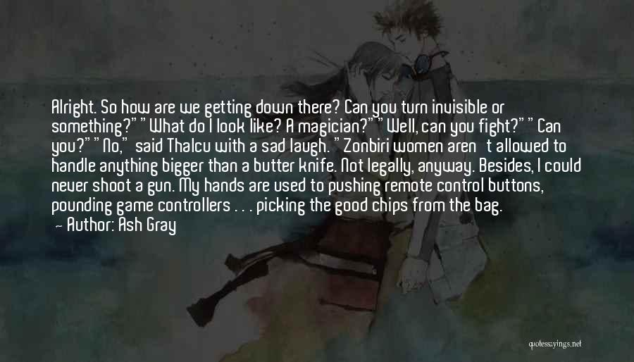 Butter Knife Quotes By Ash Gray