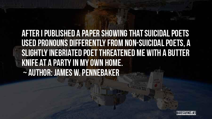 Butter Knife Quotes By James W. Pennebaker