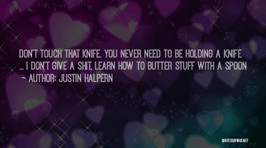 Butter Knife Quotes By Justin Halpern