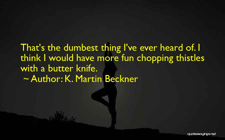 Butter Knife Quotes By K. Martin Beckner