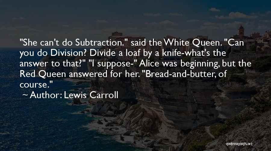 Butter Knife Quotes By Lewis Carroll