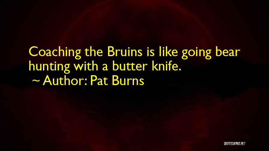 Butter Knife Quotes By Pat Burns
