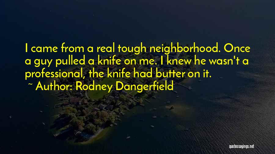 Butter Knife Quotes By Rodney Dangerfield