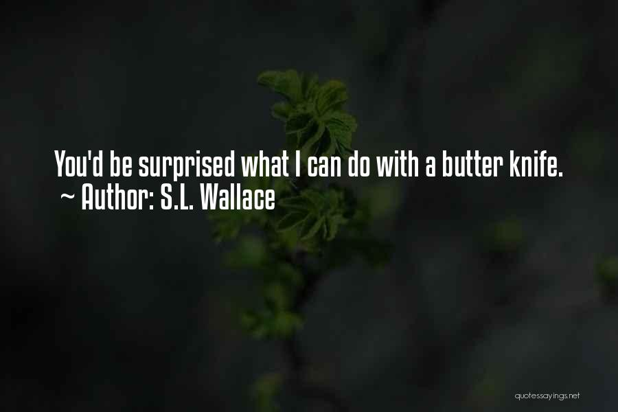 Butter Knife Quotes By S.L. Wallace