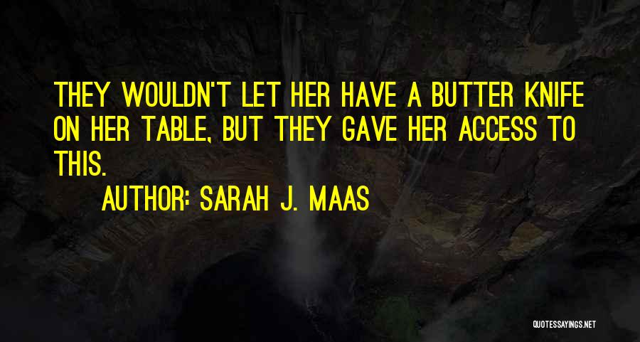 Butter Knife Quotes By Sarah J. Maas