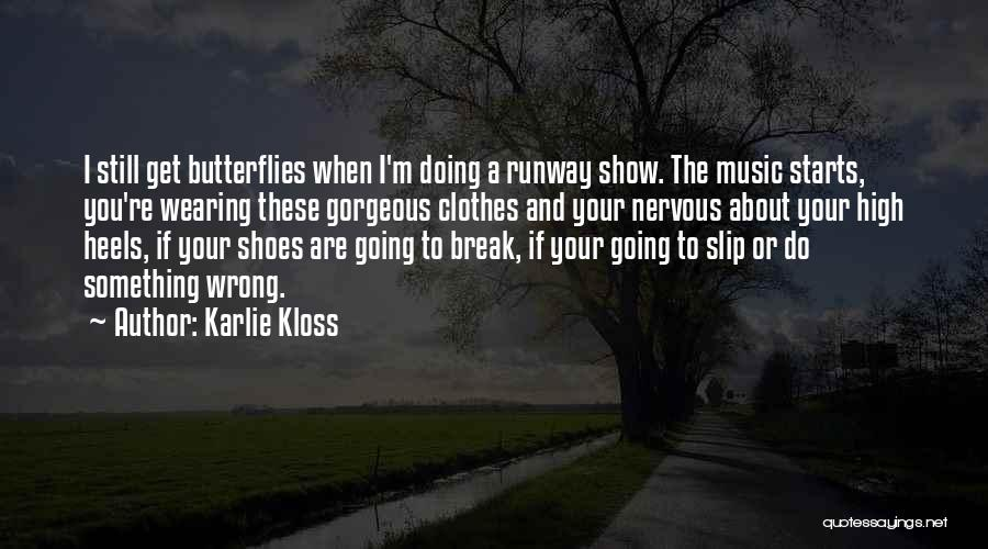 Butterflies Nervous Quotes By Karlie Kloss