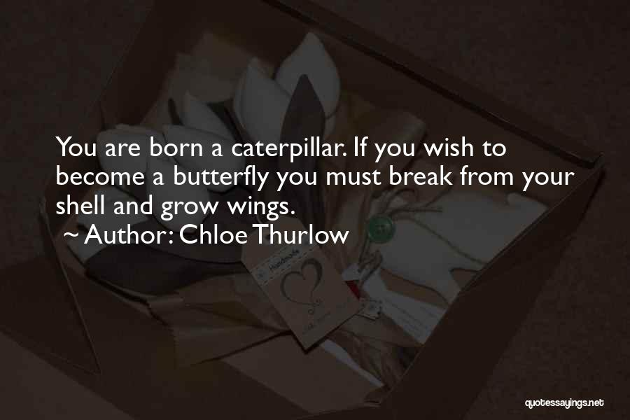 Butterfly And Caterpillar Quotes By Chloe Thurlow