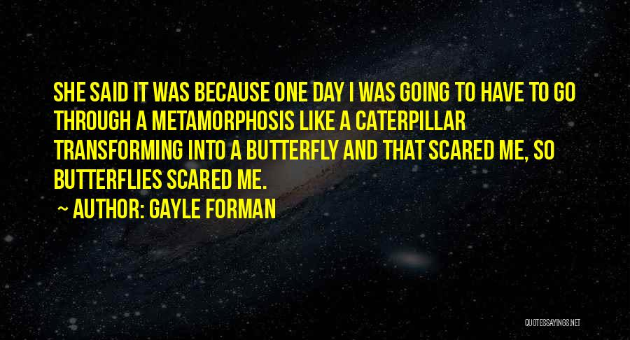 Butterfly And Caterpillar Quotes By Gayle Forman