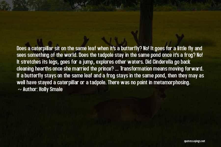 Butterfly And Caterpillar Quotes By Holly Smale