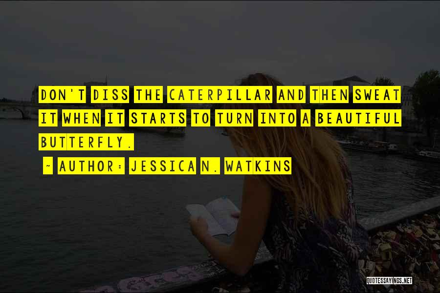 Butterfly And Caterpillar Quotes By Jessica N. Watkins