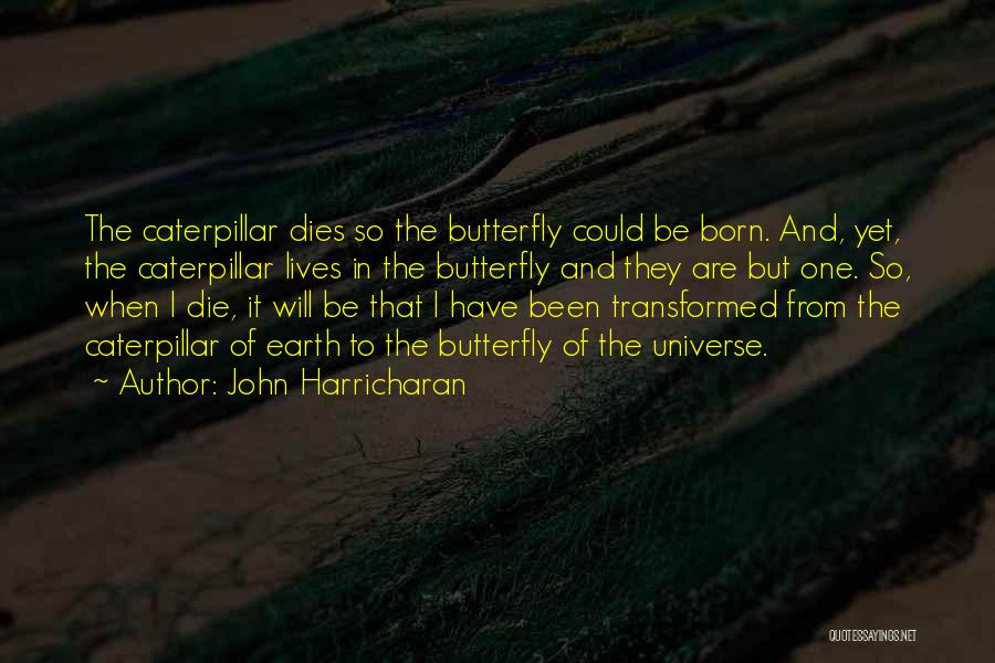 Butterfly And Caterpillar Quotes By John Harricharan