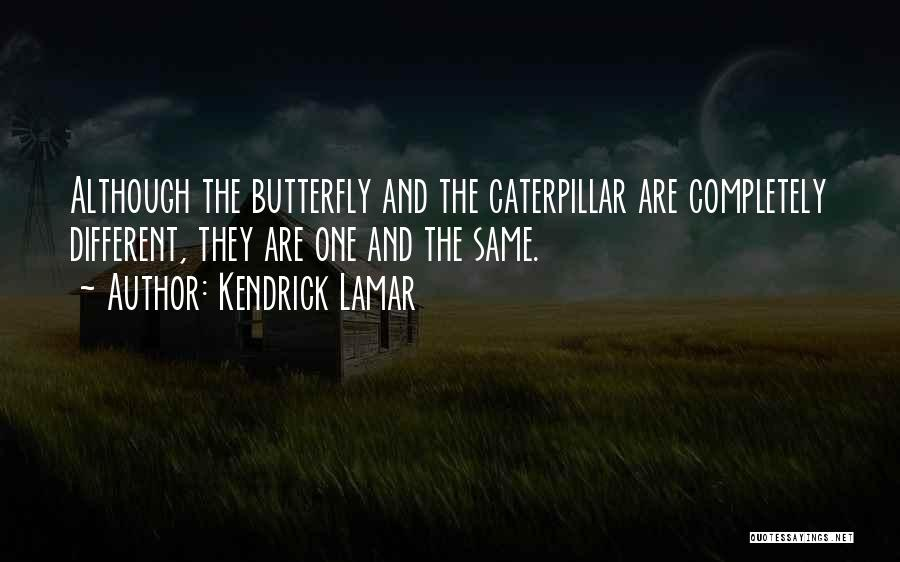 Butterfly And Caterpillar Quotes By Kendrick Lamar