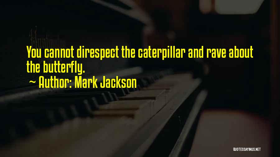Butterfly And Caterpillar Quotes By Mark Jackson