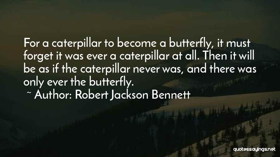Butterfly And Caterpillar Quotes By Robert Jackson Bennett
