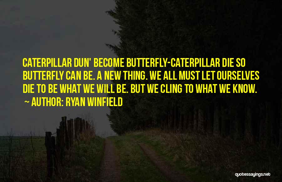 Butterfly And Caterpillar Quotes By Ryan Winfield