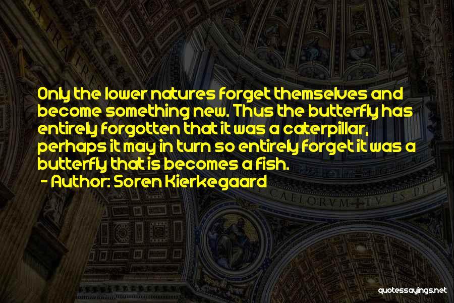 Butterfly And Caterpillar Quotes By Soren Kierkegaard