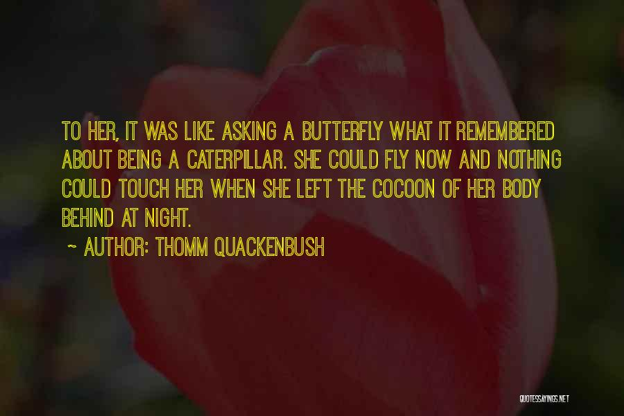 Butterfly And Caterpillar Quotes By Thomm Quackenbush