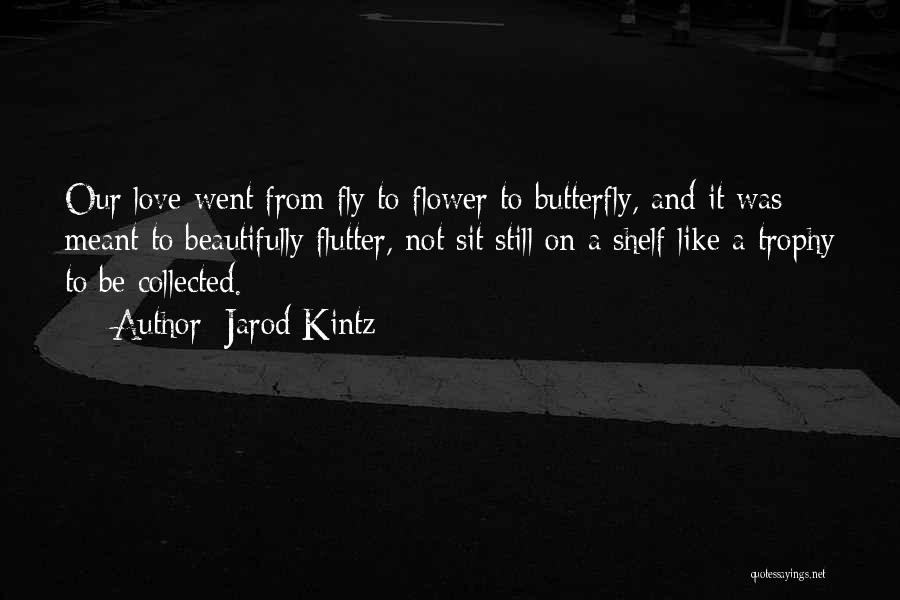 Butterfly And Flower Love Quotes By Jarod Kintz