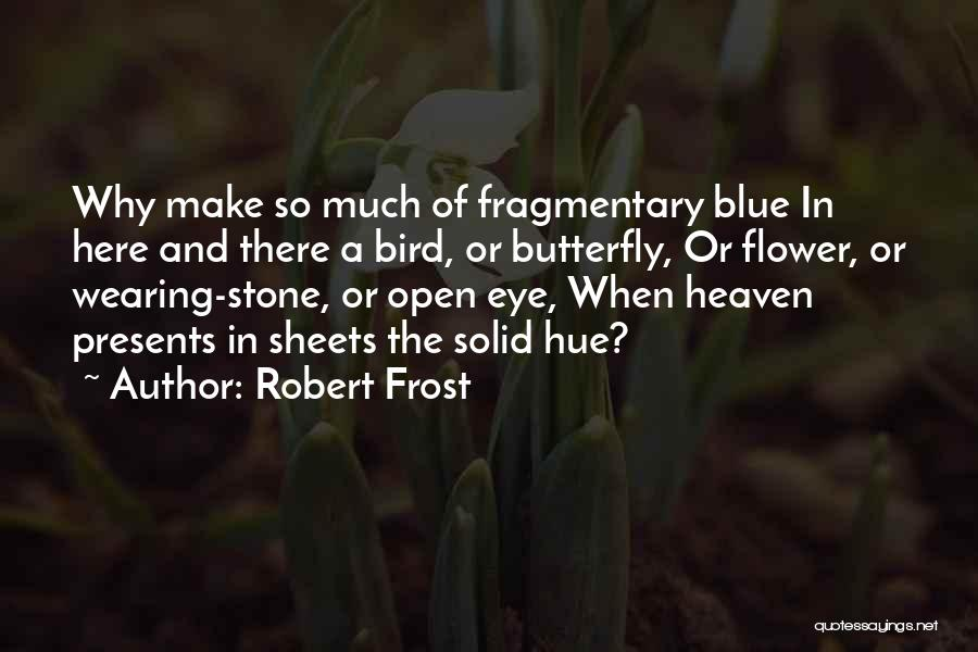 Butterfly Heaven Quotes By Robert Frost