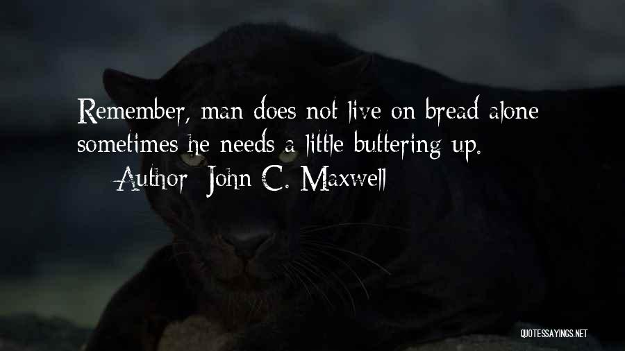 Buttering Someone Up Quotes By John C. Maxwell