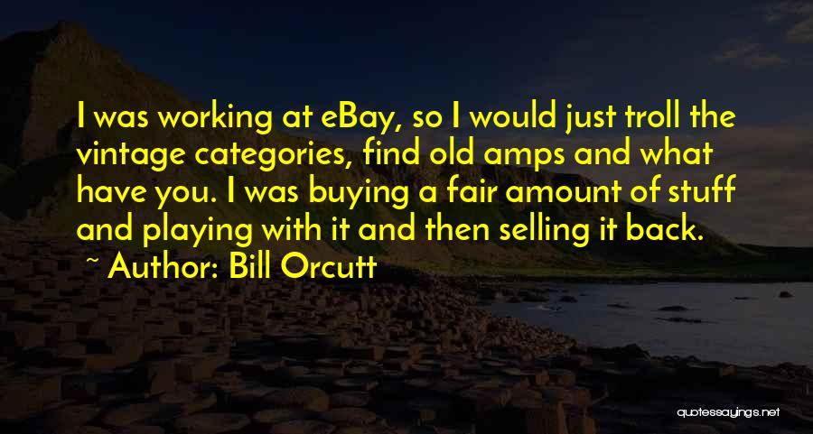 Buying Stuff Quotes By Bill Orcutt