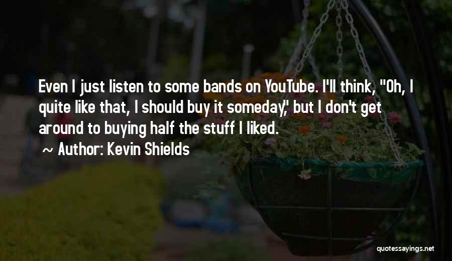 Buying Stuff Quotes By Kevin Shields