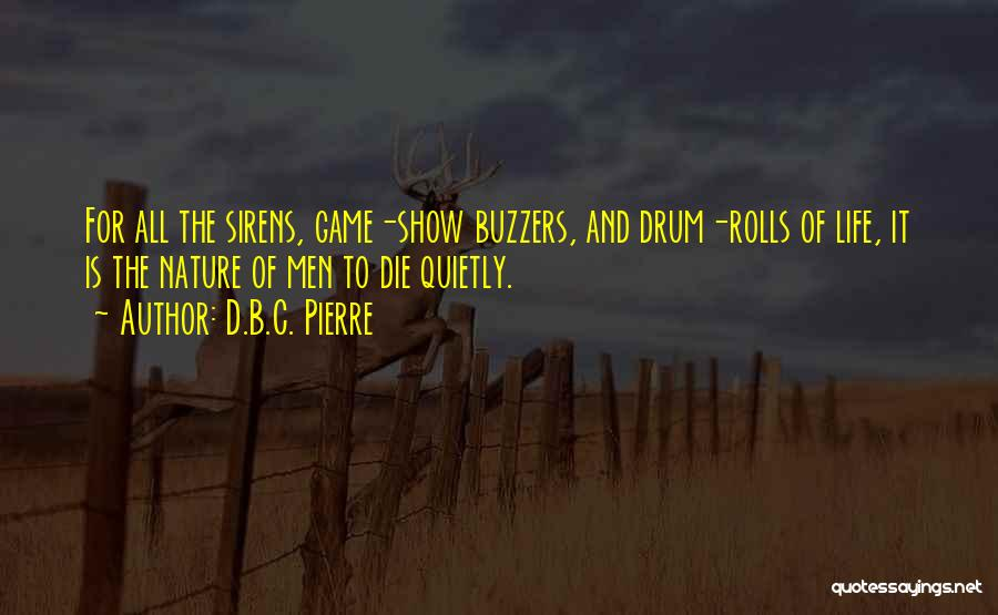 Buzzers Quotes By D.B.C. Pierre