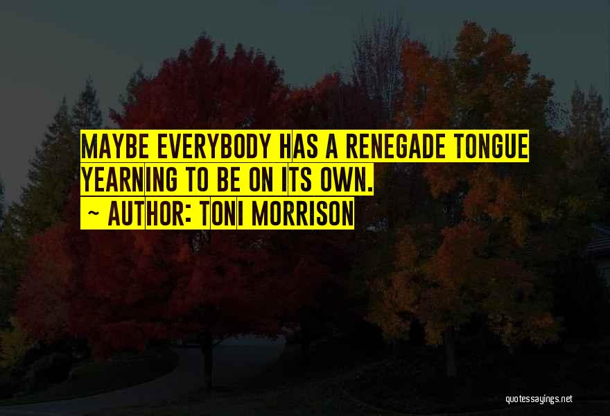 C&c Renegade Quotes By Toni Morrison