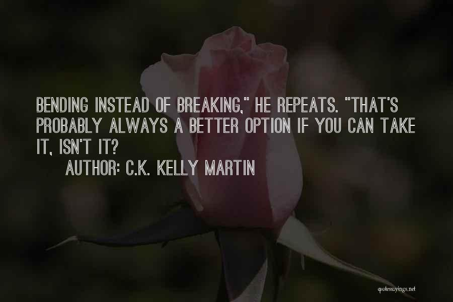 C.k. Quotes By C.K. Kelly Martin