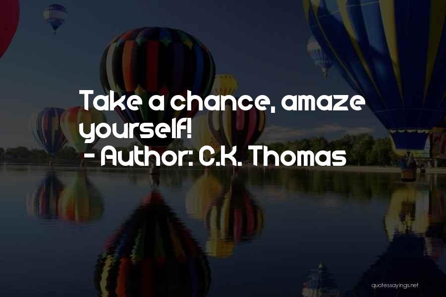 C.k. Quotes By C.K. Thomas