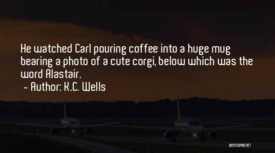 C.k. Quotes By K.C. Wells