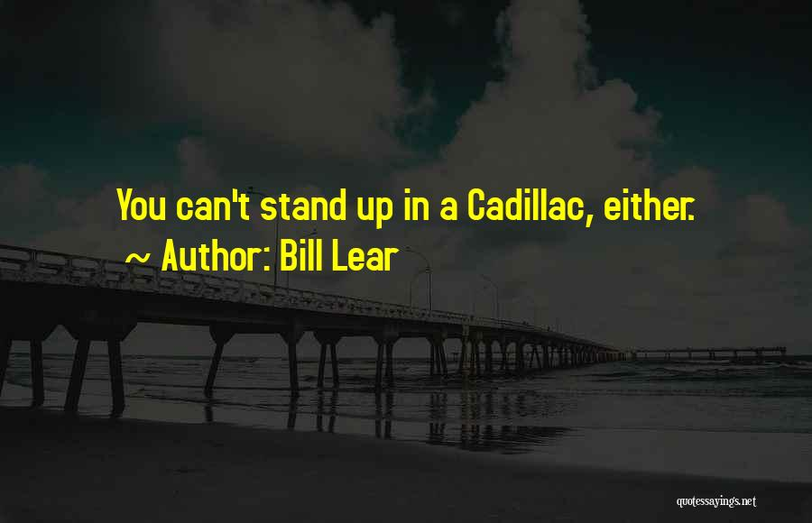 Cadillacs Quotes By Bill Lear