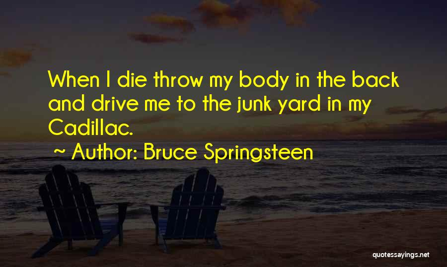 Cadillacs Quotes By Bruce Springsteen