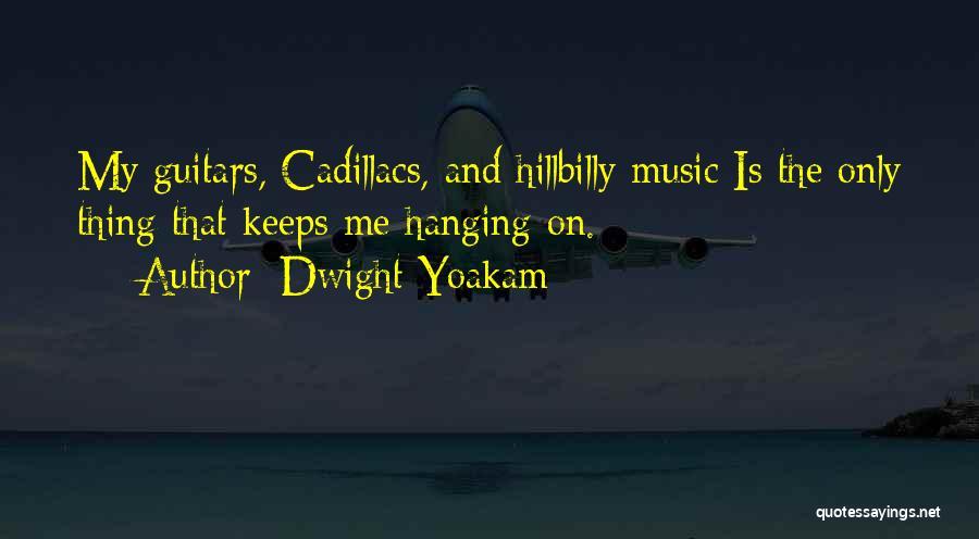 Cadillacs Quotes By Dwight Yoakam