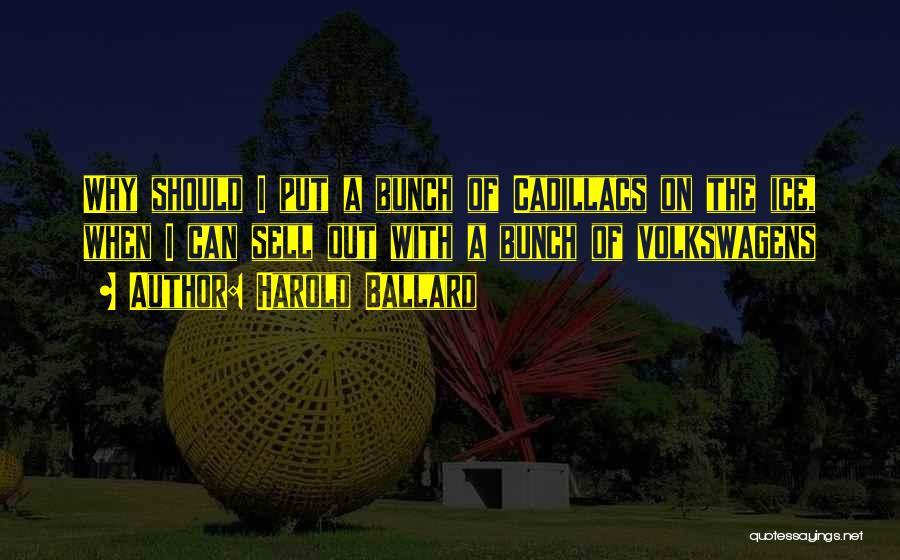 Cadillacs Quotes By Harold Ballard