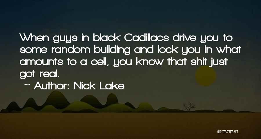 Cadillacs Quotes By Nick Lake
