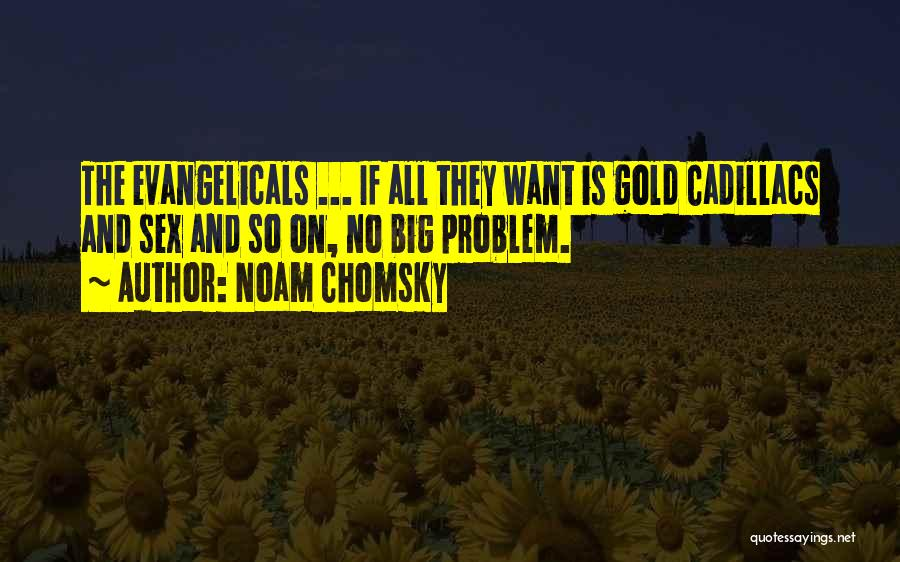 Cadillacs Quotes By Noam Chomsky