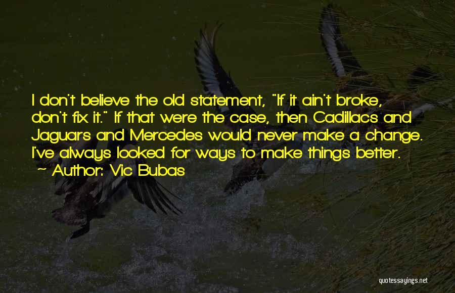 Cadillacs Quotes By Vic Bubas