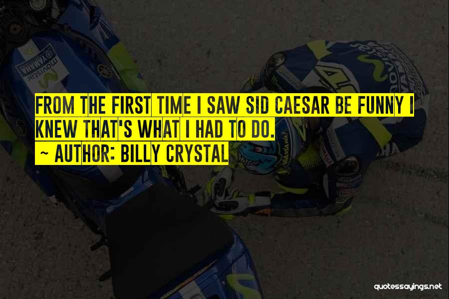Caesar Quotes By Billy Crystal