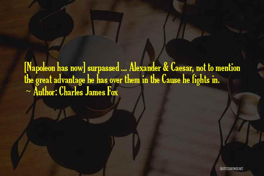 Caesar Quotes By Charles James Fox